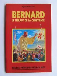 Agnès Richomme - Bernard. Le héraut de la Chrétienté
