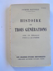 Jacques Bainville - Histoire de trois générations. Avec un épilogue pour la quatrième