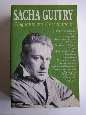 Sacha Guitry - Cinquante ans d'occupations