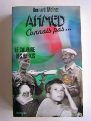 Colonel Bernard Moinet - Ahmed, connais pas... Le calvaire des harkis