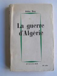 Jules Roy - La guerre d'Algérie
