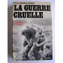 Paul Bonnecarrère - La guerre cruelle. Légionnaires en Algérie
