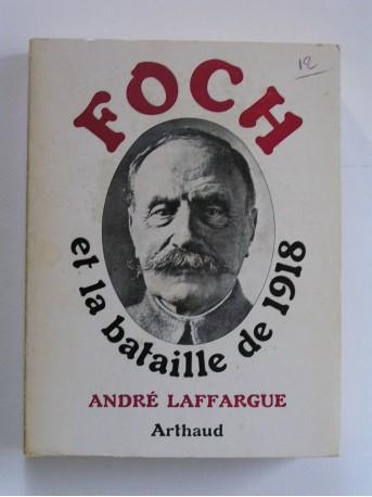 général André Laffargue - Foch et la bataille de 1918