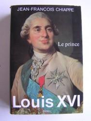 Jean-François Chiappe - Louis XVI. Tome 1. Le prince
