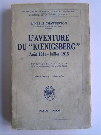 """Capitaine de corvette de réserve E. Keble Chatterton - L'aventure du """"Koenigsberg"""". Août 1914 - Juillet 1915"""