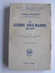 Vice-Amiral Andréas Michelsen - La guerre sous-marine. 1914 - 1918