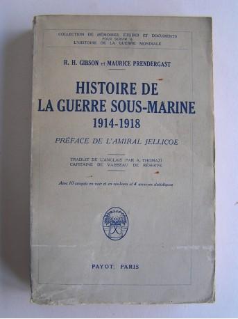 R. H. Gibson et Maurice Prendergast - Histoire de la guerre sous-marine. 1914 - 1918