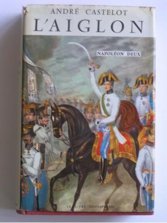 André Castelot - L'Aiglon. Napoléon deux