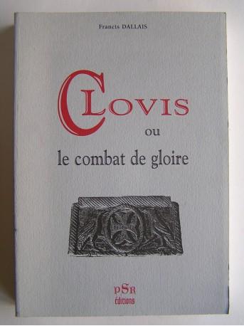 Francis Dallais - Clovis ou le combat de la gloire
