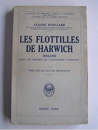 Claude Woollard - Les flottilles de Harwich (1914 - 1918) sous les ordres du Commodore Tyrwhitt
