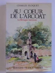 Charles Floquet - Au coeur de l'Arcoat. La Bretagne intérieure