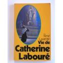 Abbé René Laurentin - Vie de Catherine Labouré. Voyante de la rue du Bac et servante des apuvres. 1806-1876