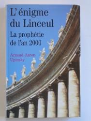 Arnaud-Aaron Upinsky - L'énigme du Linceul. La prophétie de l'an 2000