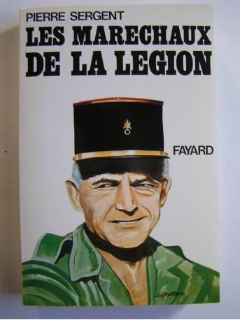 """Pierre Sergent - Les maréchaux de la Légion. """"Terror belli, Decus pacis."""""""
