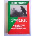 Pierre Sergent - 2ème R.E.P. Algérie. Tchad. Djibouti. Kolwezi. Beyrouth