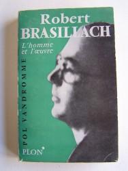 Pol Vandromme - Robert Brasillach. L'homme et l'oeuvre