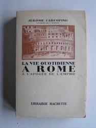 Jérôme Carcopino - La vie quotidienne à Rome à l'apogée de l'Empire