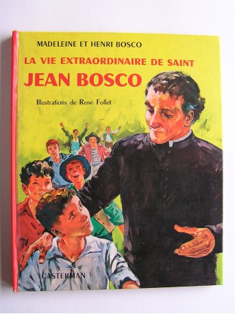 Madeleine et Henri Bosco - La vie extraordinaire de Saint Jean Bosco