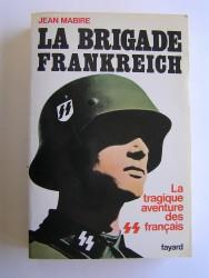 La brigade Frankreich. La tragique aventure des SS français