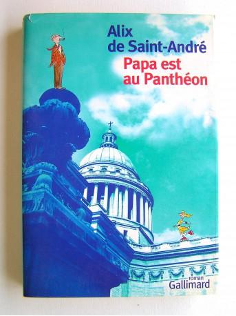 Alix de Saint-André - Papa est au Panthéon