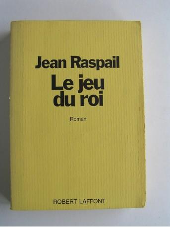 Jean Raspail - Le jeu du roi
