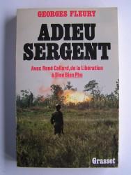 Georges Fleury - Adieu sergent. Avec René Collard, de la Libération à Dien Bien Phu