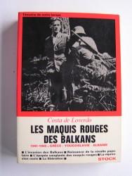Costa de Loverdo - Les maquis rouges des Balkans. 1941 - 1945: Grèce - Yougoslavie - Albanie
