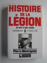 Pierre Montagnon - Histoire de la légion. De 1831 à nos jours. Honneur - Fidélité