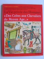 """La vie privée des Hommes. """"Des Celtes aux Chevaliers du Moyen Age..."""""""