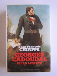Jean-François Chiappe - Georges Cadoudal ou la liberté