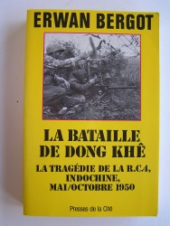 La bataille de Dong Khê. La tragédie de la R.C.4, Indochine, mai/octobre 1950