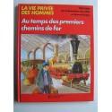 Pierre Miquel - La vie privée des Hommes. Au temps des premiers chemins de fer