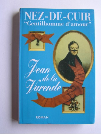 Jean de La Varende - Nez-de Cuir. Gentilhomme d'amour