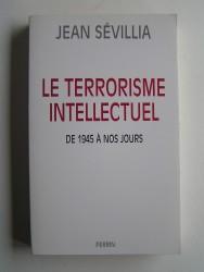 jean Sévillia - Le terrorisme intellectuel de 1945 à nos jours.