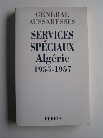général Paul Aussaresses - Services Spéciaux. Algérie 1955 - 1957