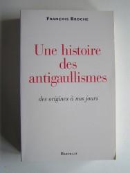 François Broche - Une histoire des antigaullismes des origines à nos jours
