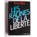 Yvan Blot - Les racines de la liberté