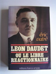 Léon Daudet ou le libre réactionnaire