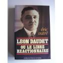 Léon Daudet - Léon Daudet ou le libre réactionnaire