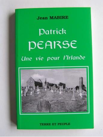 Jean Mabire - Patrick Pearse. Une vie pour l'Irlande