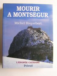 Michel Roquebert - Mourir à Montségur. L'épopée Cathare. Tome4