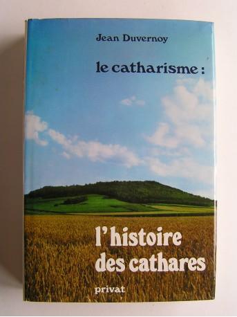 Jean Duvernoy - Le catharisme: l'histoire des cathares