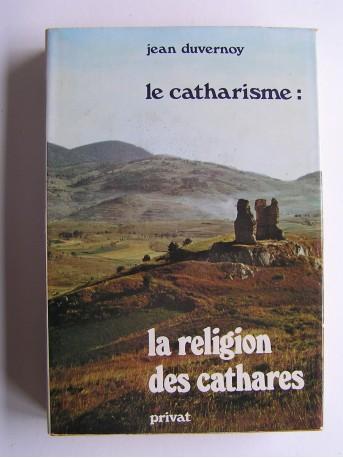 Jean Duvernoy - Le catharisme: la religion des cathares