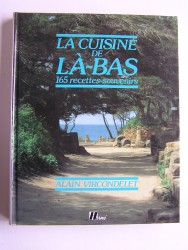 Alain Vircondelet - La cuisine de Là-Bas. 165 recettes-souvenirs.