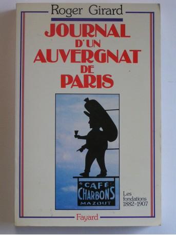 Roger Girard - Journal d'un Auvergnat de Paris. Les fondations. 1882 - 1907