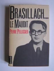 Pierre Pellissier - Brasillach...Le maudit