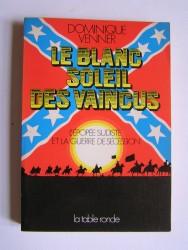 Dominique Venner - Le blanc soleil des vaincus