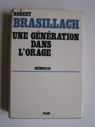Robert Brasillach - Une génération dans l'orage. Mémoires.