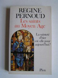 Régine Pernoud - Les saints au Moyen Age