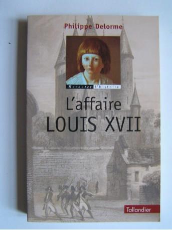 Philippe Delorme - L'affaire Louis XVII